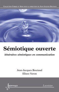 9782746218253: Sémiotique ouverte : Itinéraires sémiotiques en communication