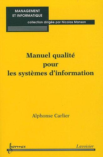 MANUEL QUALITE POUR LES SYSTEMES D INFOR: CARLIER ALPHONSE