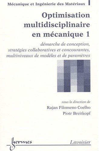 9782746221956: Optimisation multidisciplinaire en mécanique : Tome 1, Démarche de conception, stratégies collaboratives et concourantes, multiniveaux de modèles et de paramètres