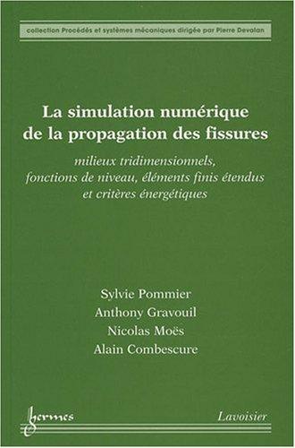 9782746222168: La simulation num�rique de la propagation des fissures : Milieux tridimensionnels, fonctions de niveau, �l�ments finis �tendus et crit�res �nerg�tiques