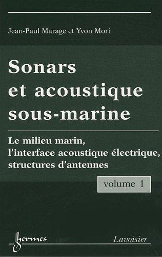 9782746222229: Sonars et accoustiques sous-marines, pack en 2 volumes : Volume 1 : Le milieu marin, l'interface acoustique électrique, structures d'antennes ; Volume 2 : la chaîne de traitement du sonar actif