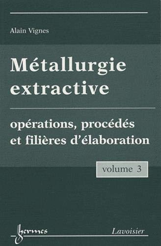 9782746223356: Métallurgie extractive : Tome 3, Opérations, procédés et filières d'élaboration