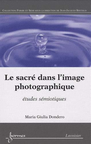 SACRE DANS L IMAGE PHOTOGRAPHIQUE -LE-: DONDERO GIULIA MARIA