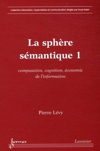 La sphère sémantique: Tome 1, Computation, cognition, économie de l'information (9782746225060) by [???]