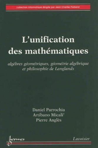 9782746238381: L'unification des math�matiques : Alg�bres g�om�triques, g�om�trie alg�brique et philosophie de Langlands