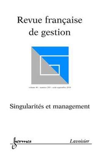 9782746246744: Singularites et Management (Revue Française de Gestion Volume 40 N. 243/Aout-Septembre 2014)