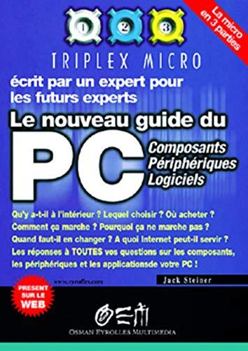 Le Nouveau Guide du PC : Composants - Périphériques - Logiciels: STEINER,JACK