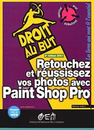 9782746403550: Retouchez et réussissez vos photos avec Paint Shop Pro