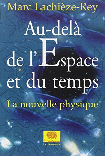 9782746501065: Au-delà de l'espace et du temps : La nouvelle physique (Essais)