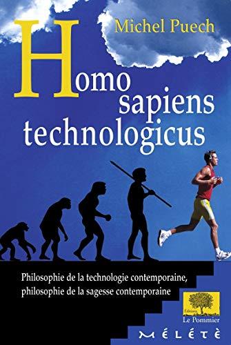 9782746503571: Homo Sapiens Technologicus. Philosophie de la technologie contemporaine, philosophie de la sagesse contemporaine