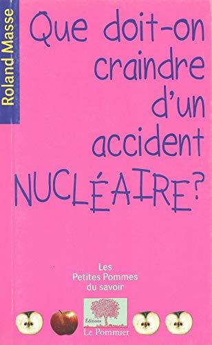 QUE DOIT ON CRAINDRE D UN ACCIDENT NUCLE: MASSE ROLAND ED 2011