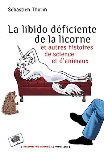 9782746507623: La libido déficiente de licorne - Et autres histoires de science et d'animaux