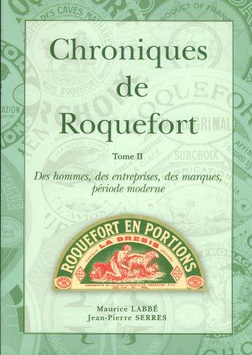 9782746606364: CHRONIQUES DE ROQUEFORT TOME II Des Hommes, Des Entreprises, Des Marques, Période Moderne