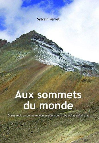 9782746616394: Aux sommets du monde : Douze mois autour du monde, à la rencontre des points culminants