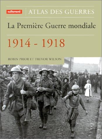 La Première Guerre mondiale: 1914 - 1918 (2746700107) by Robin Prior; Alix Girod; Trevor Wilson