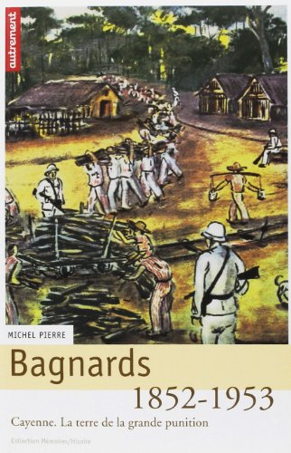 9782746700215: Bagnards : la terre de la grande* punition, Cayenne 1852-1953
