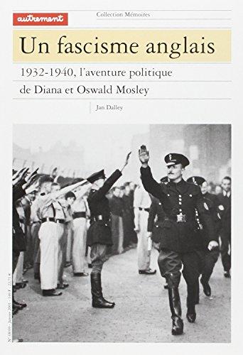 """""""un fascisme anglais ; 1932-1940 l'aventure politique de diana et oswald mosley"""": ..."""