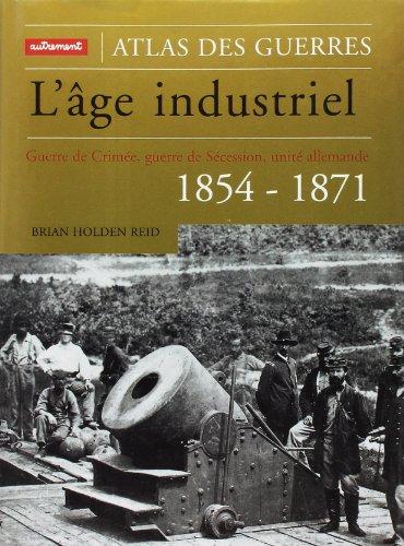 L'Âge industriel : Guerre de Crimée, guerre de Sécession, unité ...