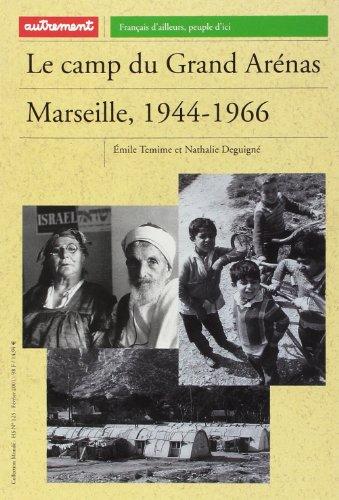 Le camp du Grand Arénas: Marseille, 1944-1966 (2746700794) by Temime, Emile; Deguigné, Nathalie