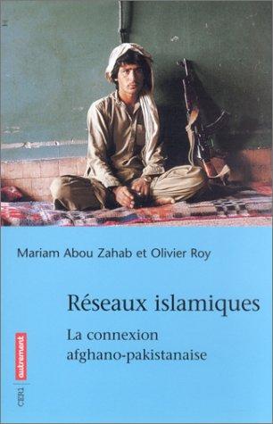 R?seaux islamiques : La Connexion afghano-pakistanaise: Abou-Zahab, Mariam, Roy,