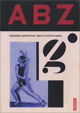 9782746702974: ABZ : Alphabets, graphismes, typos et autres signes