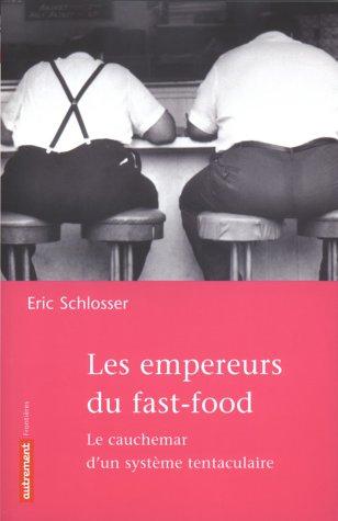 Les empereurs du Fast-Food: Le cauchemar d'un système tentaculaire (274670305X) by Eric Schlosser; Martin Hirsch; Geneviève Brzustowski
