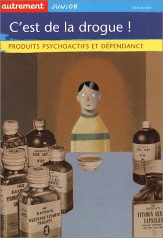9782746703155: C'est de la drogue ! Produits psychoactifs et dépendance