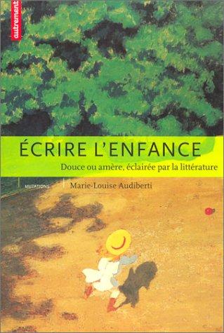 9782746703674: Ecrire l'enfance : Douce ou am�re, �clair�e par la litt�rature