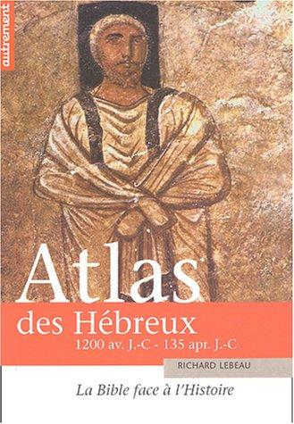 9782746703865: Atlas des Hébreux : La Bible face à l'histoire, 1200 av. J.-C. - 135 apr. J.-C.