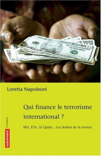 9782746705890: Qui finance le terrorisme international ? : IRA, ETA, Al Qaida... Les dollars de la terreur