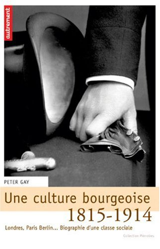 9782746706309: Une culture bourgeoise : Londres, Paris, Berlin... Biographie d'une classe sociale, 1815-1914