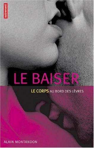 LE BAISER ; LE CORPS AU BORD DES LEVRES: MONTANDON ( Alain )