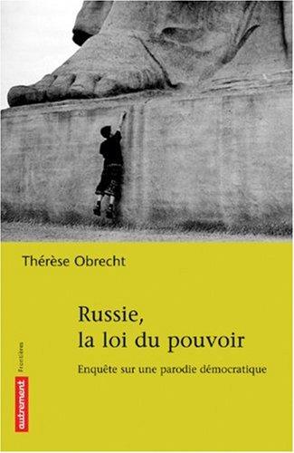 RUSSIE LA LOI DU POUVOIR : ENQUÊTE SUR UNE PARODIE DÉMOCRATIQUE: OBRECHT TH�R�SE