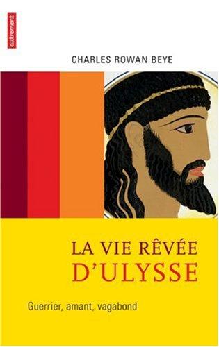 9782746708280: La vie rêvée d'Ulysse : Guerrier, amant, vagabond