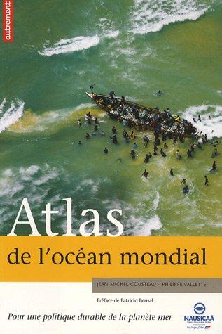 Atlas de l'Océan mondial: Pour une politique durable de la planète mer (2746709422) by Jean-Michel Cousteau, Philippe Valette