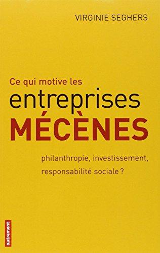 9782746709492: Ce qui motive les entreprises mécènes : Philanthropie, investissement, responsabilité sociale ?