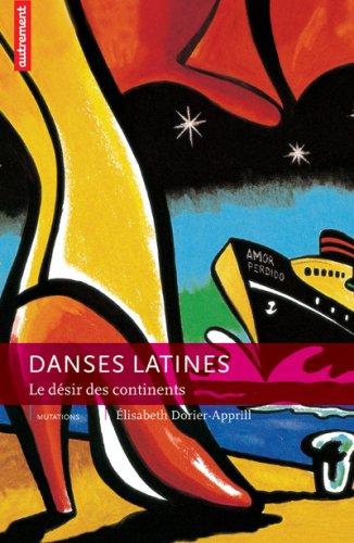 Danses latines : Le désir des continents: Elisabeth Dorier-Apprill