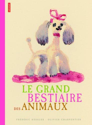 Le grand bestiaire des animaux: Fr�d�ric Kessler, Olivier Charpentier