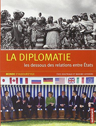 La diplomatie. Les dessous des relations entre Etats - Yves Doutriaux,Maxime Lefebvre