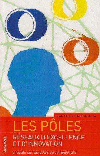 Les pôles, réseaux d'excellence et d'innovation : Enquête sur les p&...