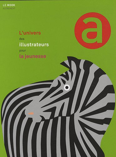9782746713734: L'univers des illustrateurs pour la jeunesse (Le Mook)