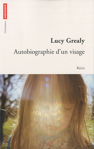 Autobiographie d'un visage (French Edition) (2746713934) by LUCY GREALY