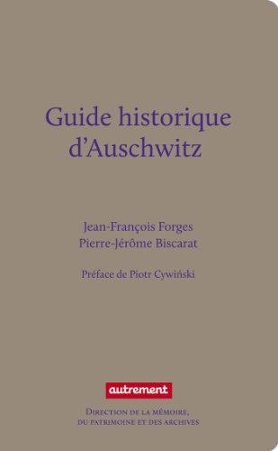 Guide historique d'Auschwitz: Jean-Fran�ois Forges, Pierre-J�r�me Biscarat