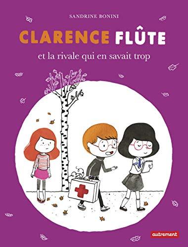 Clarence Flûte : Clarence Flûte et la rivale qui en savait trop: Sandrine Bonini