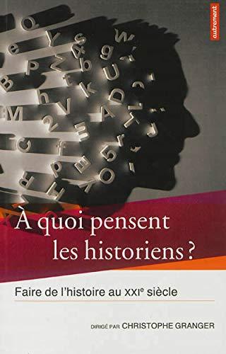 À QUOI PENSENT LES HISTORIENS : FAIRE DE L'HISTOIRE AU XXIE SIÈCLE: GRANGER ...