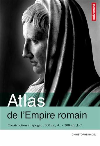 9782746733084: Atlas de l'Empire romain : Construction et apogée 300 av. J.-C. - 200 apr. J.-C. (Atlas/Mémoires)