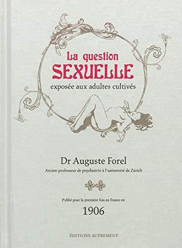 La question sexuelle exposée aux adultes cultivés: Forel, Auguste