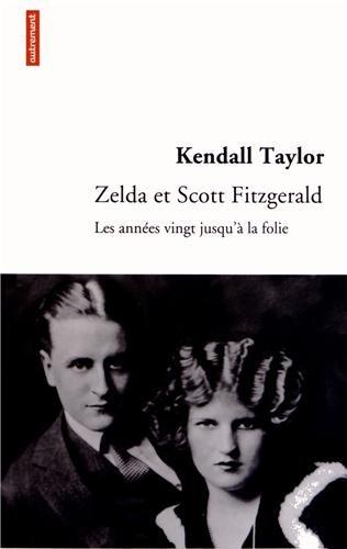 Zelda et Scott Fitzgerald : Les années vingt jusqu'à la folie: ...