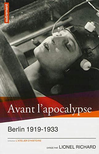 Avant l'apocalypse : Berlin 1919-1933: Lionel Richard