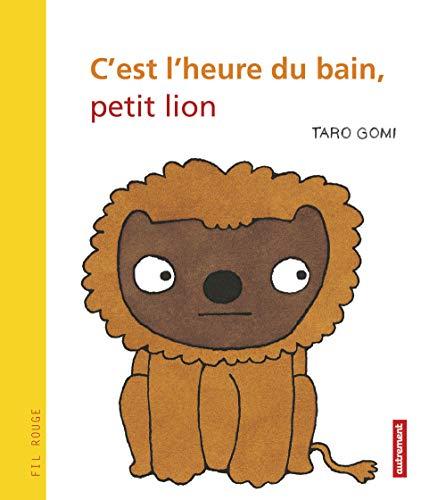 C'EST L'HEURE DU BAIN PETIT LION: GOMI TARO